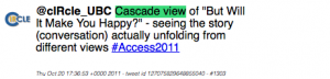 """Tweet: Tweet: @cIRcle_UBC Cascade view of """"But Will It Make You Happy?"""" - seeing the story (conversation) actually unfolding from different views #Access2011"""