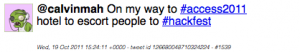 Tweet: @calvinmah On my way to #access2011 hotel to escort people to #hackfest