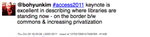 @bohyunkim #access2011 keynote is excellent in describing where libraries are standing now - on the border b/w commons & increasing privatization